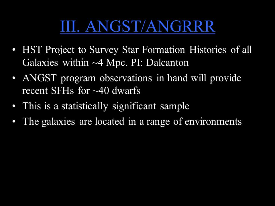 III. ANGST/ANGRRR HST Project to Survey Star Formation Histories of all Galaxies within ~4 Mpc.