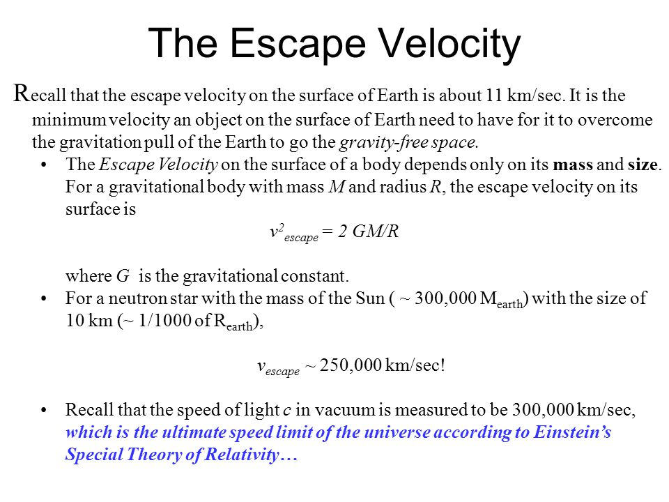 The Escape Velocity R ecall that the escape velocity on the surface of Earth is about 11 km/sec.