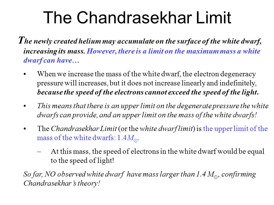 The Chandrasekhar Limit T he newly created helium may accumulate on the surface of the white dwarf, increasing its mass.