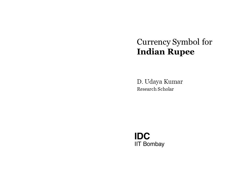 D. Udaya Kumar Research Scholar Currency Symbol for Indian Rupee