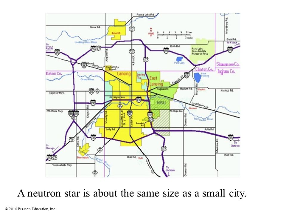 © 2010 Pearson Education, Inc. A neutron star is about the same size as a small city.
