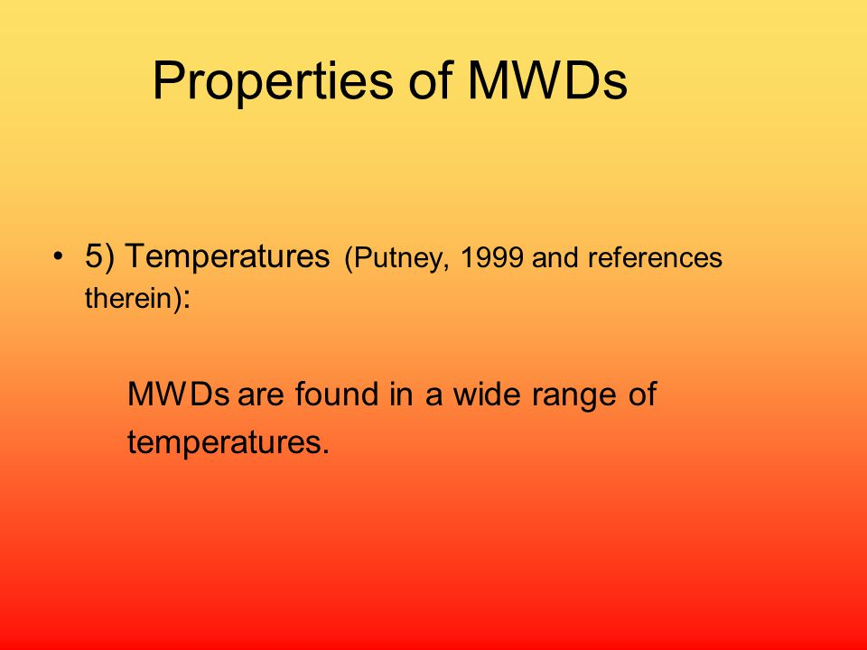Properties of MWDs 5) Temperatures (Putney, 1999 and references therein) : MWDs are found in a wide range of temperatures.