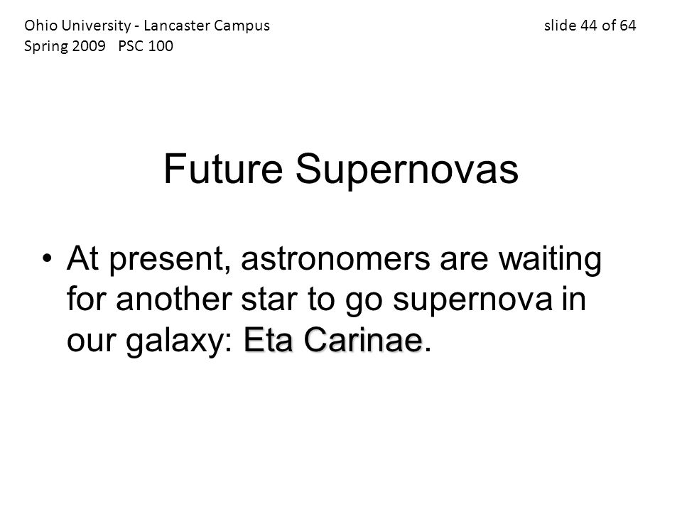 Future Supernovas Eta CarinaeAt present, astronomers are waiting for another star to go supernova in our galaxy: Eta Carinae.