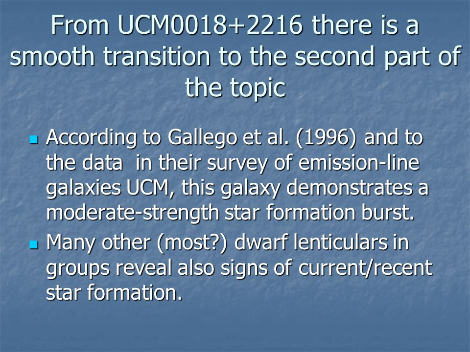 From UCM0018+2216 there is a smooth transition to the second part of the topic According to Gallego et al.