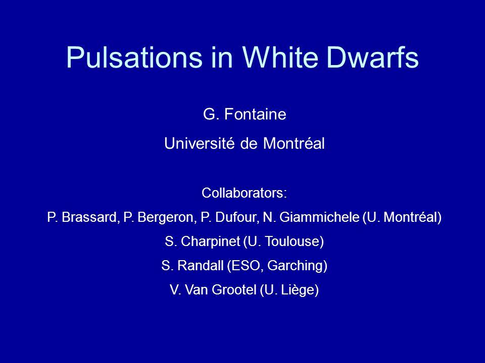 Pulsations in White Dwarfs G. Fontaine Université de Montréal Collaborators: P.
