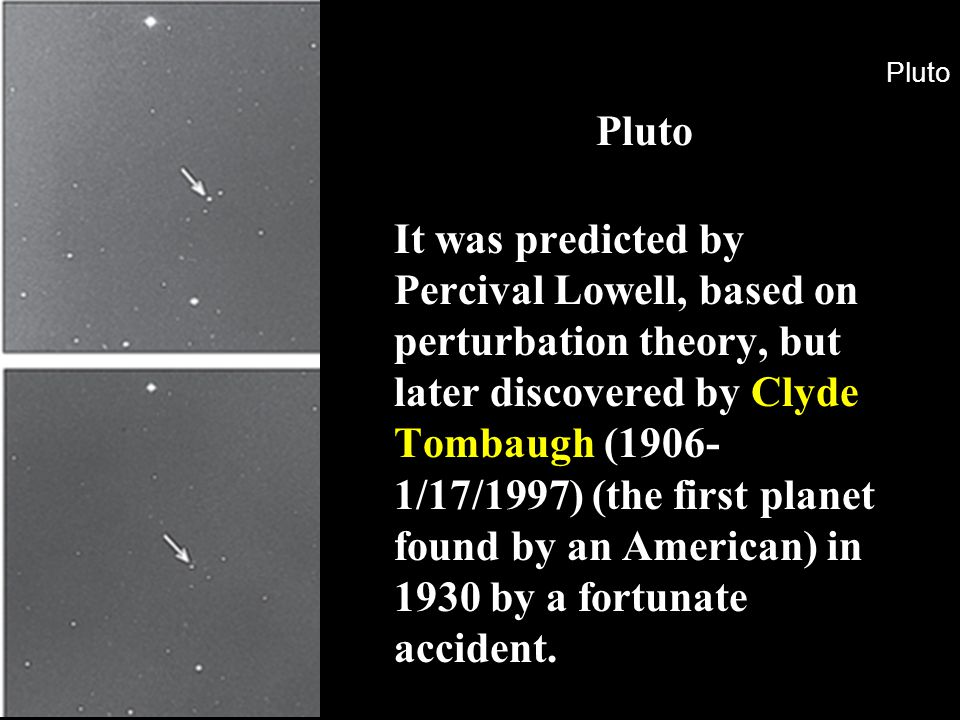 Pluto –From its discovery in 1930 until 2006, Pluto was classified as a planet.