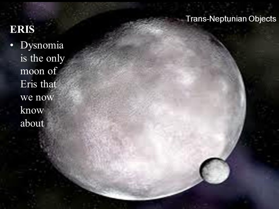 Trans-Neptunian Objects ERIS Dysnomia is the only moon of Eris that we now know about