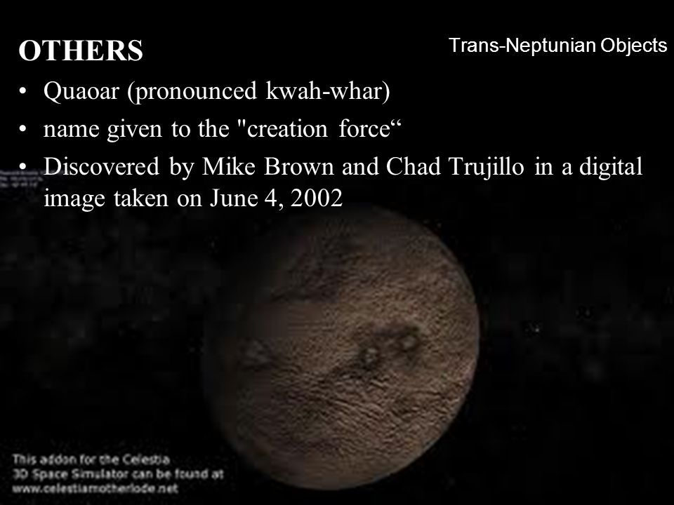 Trans-Neptunian Objects OTHERS Quaoar (pronounced kwah-whar) name given to the