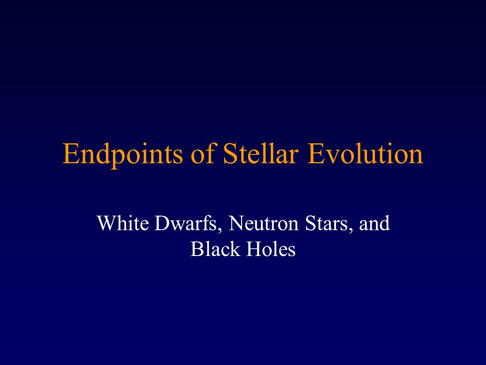 Stellar Evolution Summary Low mass star (0.08 M ⊙ <M < 0.4M ⊙ )→helium white dwarf.
