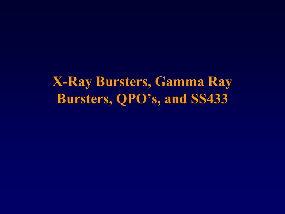 X-Ray Bursters, Gamma Ray Bursters, QPO's, and SS433