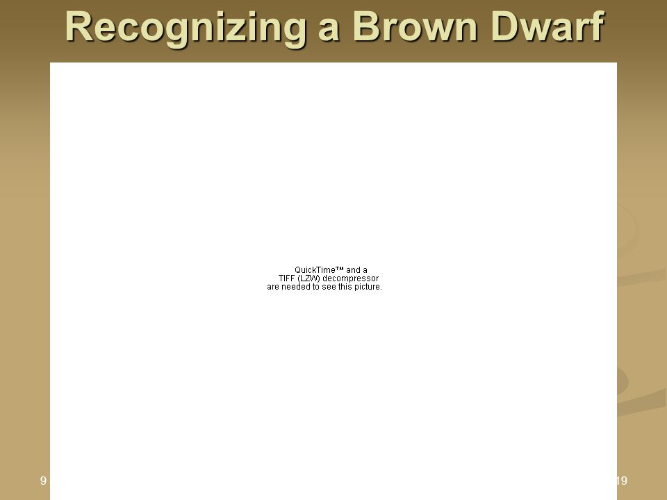 9 Sept 2005 Stellar Astro II : Brown Dwarfs.ppt19 Recognizing a Brown Dwarf