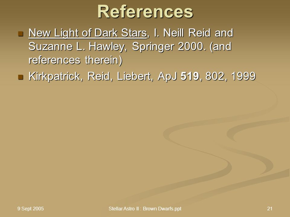 9 Sept 2005 Stellar Astro II : Brown Dwarfs.ppt21References New Light of Dark Stars, I. Neill Reid and Suzanne L. Hawley, Springer 2000. (and referenc
