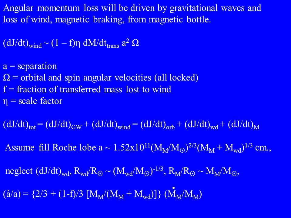 Angular momentum loss will be driven by gravitational waves and loss of wind, magnetic braking, from magnetic bottle.