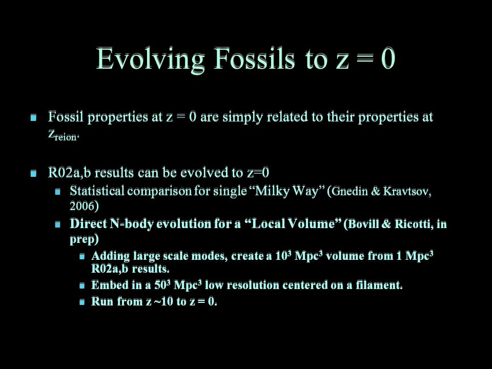 Evolving Fossils to z = 0 Fossil properties at z = 0 are simply related to their properties at z reion.