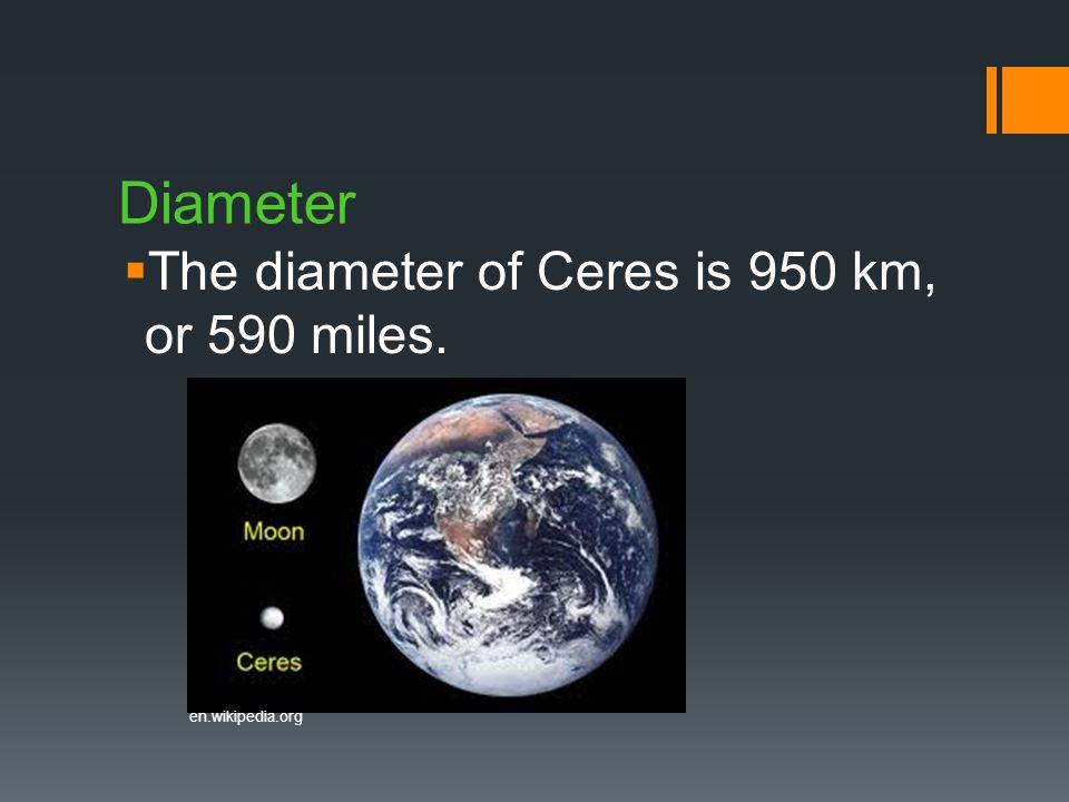 Diameter  The diameter of Ceres is 950 km, or 590 miles. en.wikipedia.org