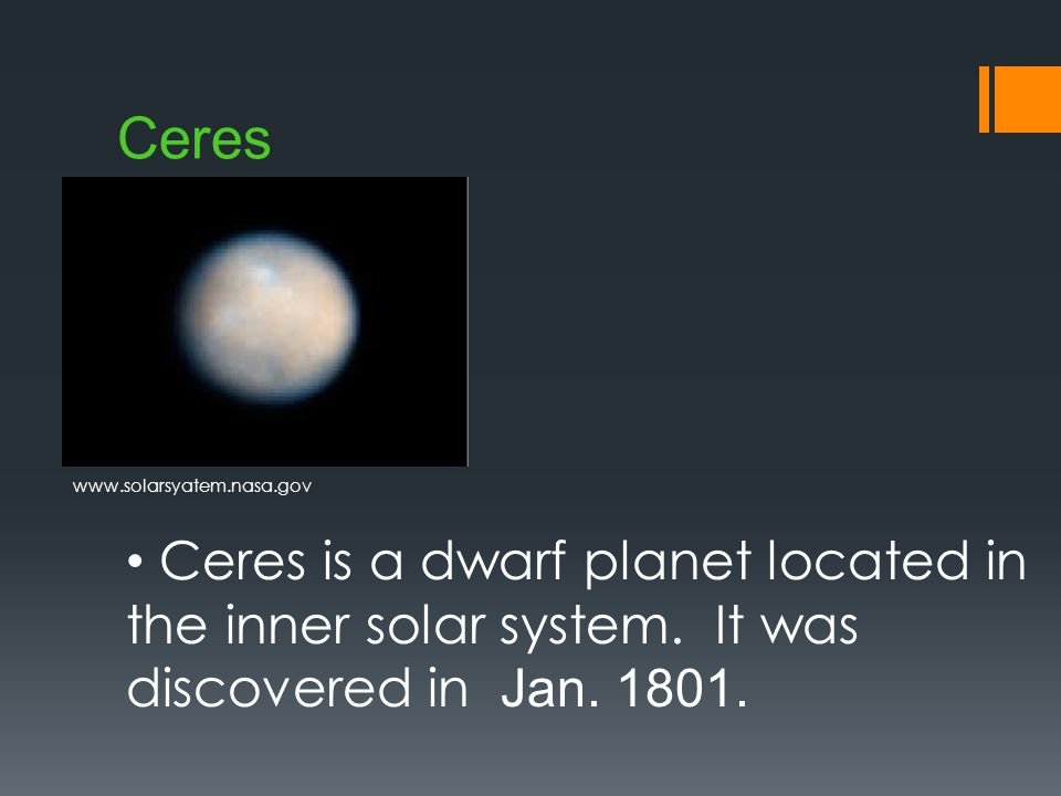 Ceres Ceres is a dwarf planet located in the inner solar system.
