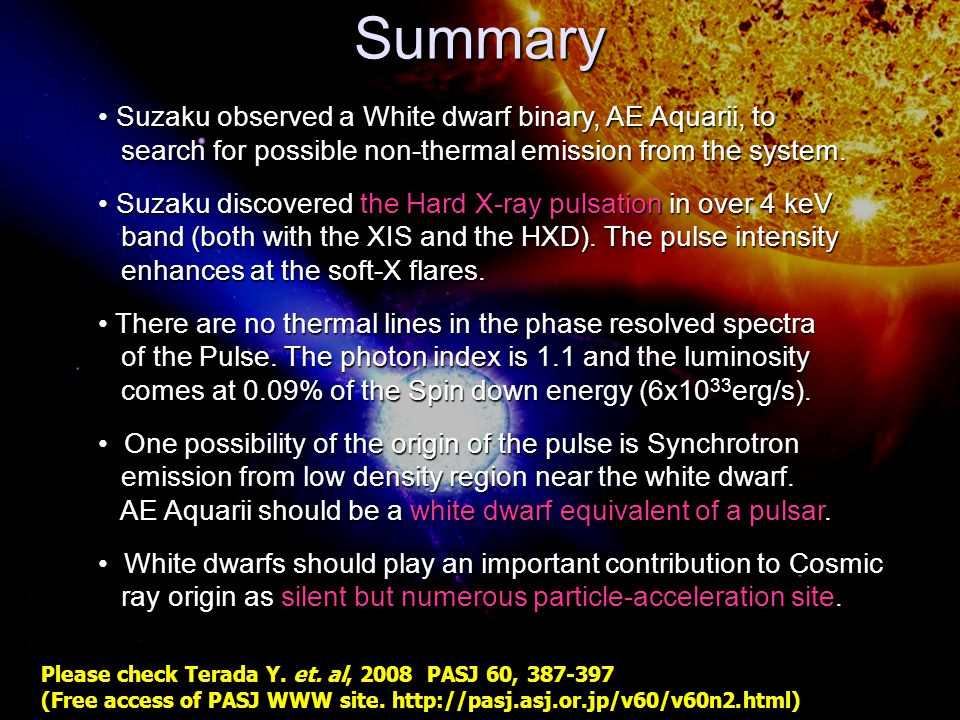The X-ray Universe 2008 The X-ray Universe 2008 27— 30 May 2008, @Granada, Spain 11/11 Summary Suzaku observed a White dwarf binary, AE Aquarii, to Suzaku observed a White dwarf binary, AE Aquarii, to search for possible non-thermal emission from the system.