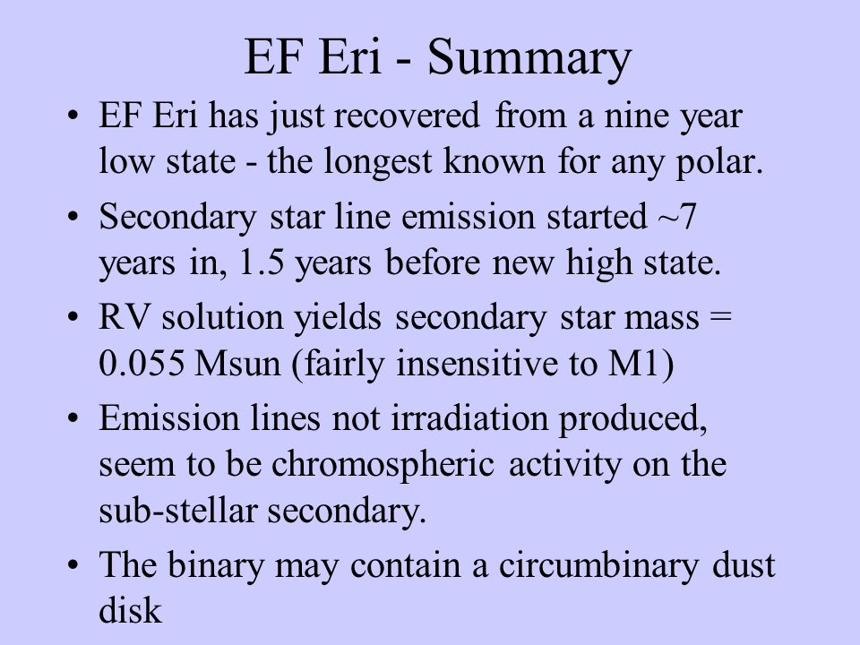 EF Eri - Summary EF Eri has just recovered from a nine year low state - the longest known for any polar.