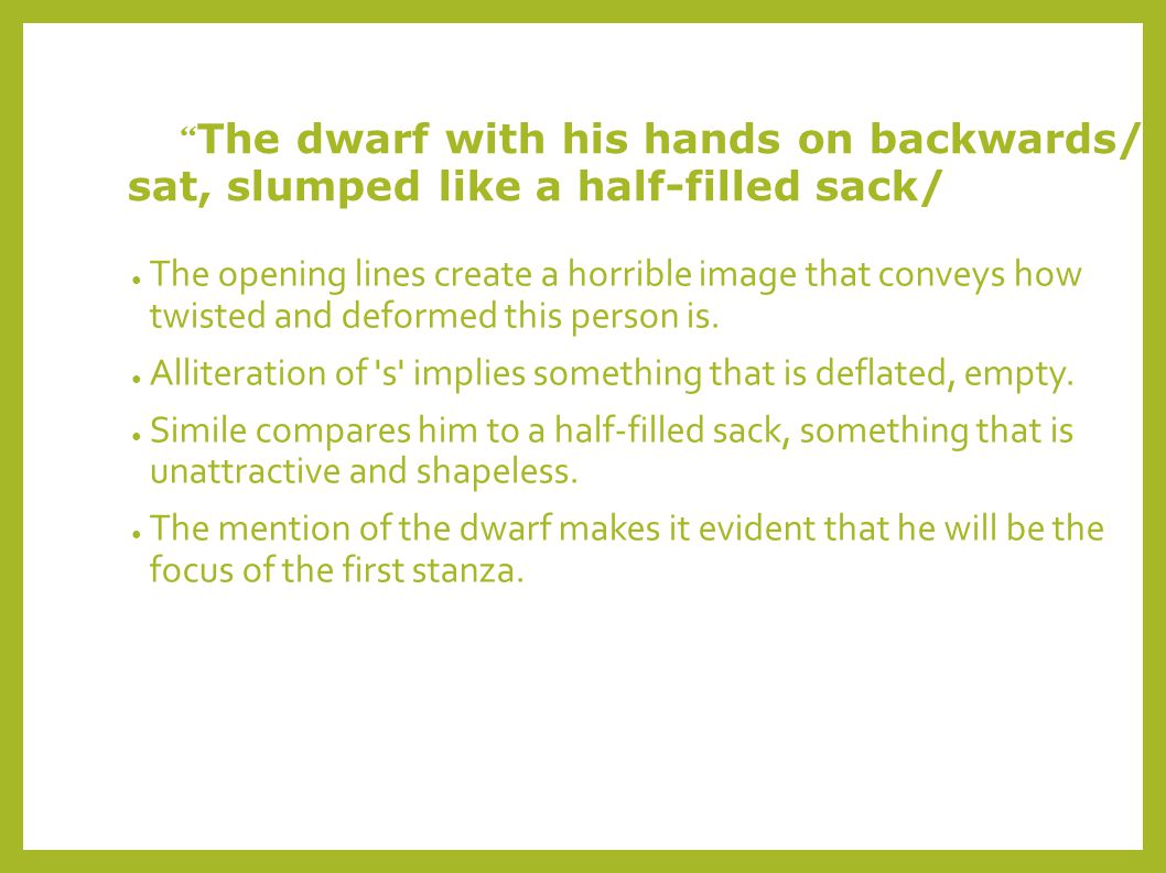 """"""" The dwarf with his hands on backwards/ sat, slumped like a half-filled sack/ ● The opening lines create a horrible image that conveys how twisted an"""