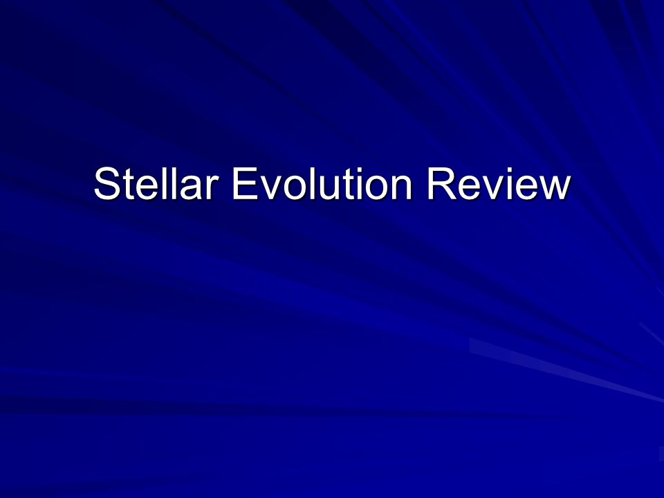 Stellar Evolution Review