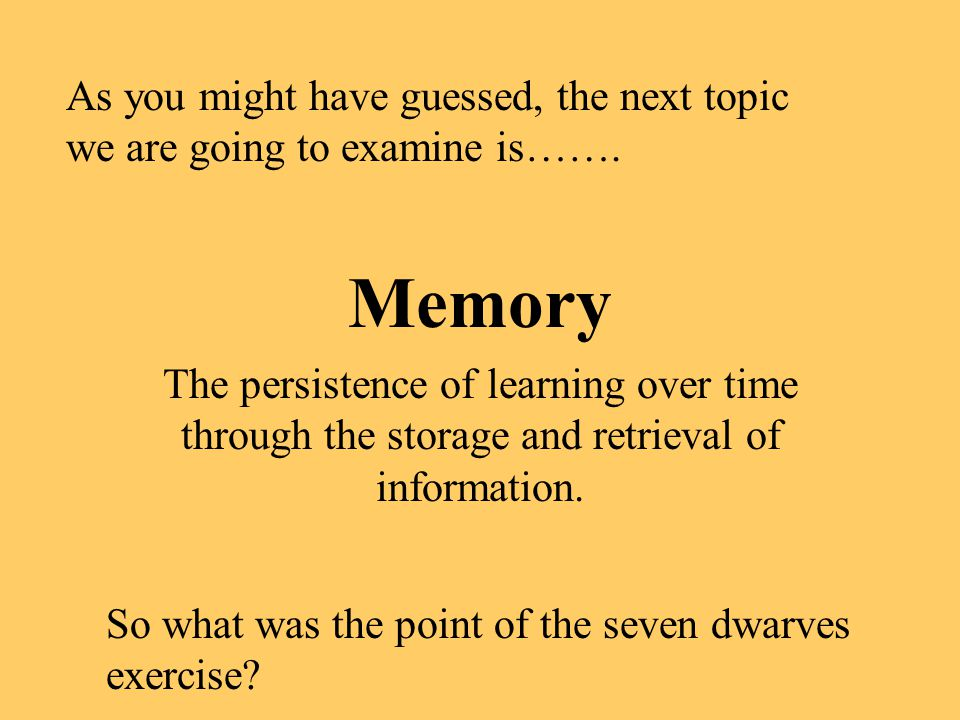 Short-Term Memory Memory that holds a few items briefly.