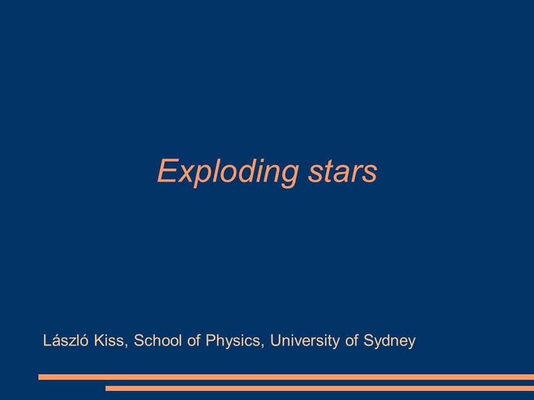 Exploding stars László Kiss, School of Physics, University of Sydney