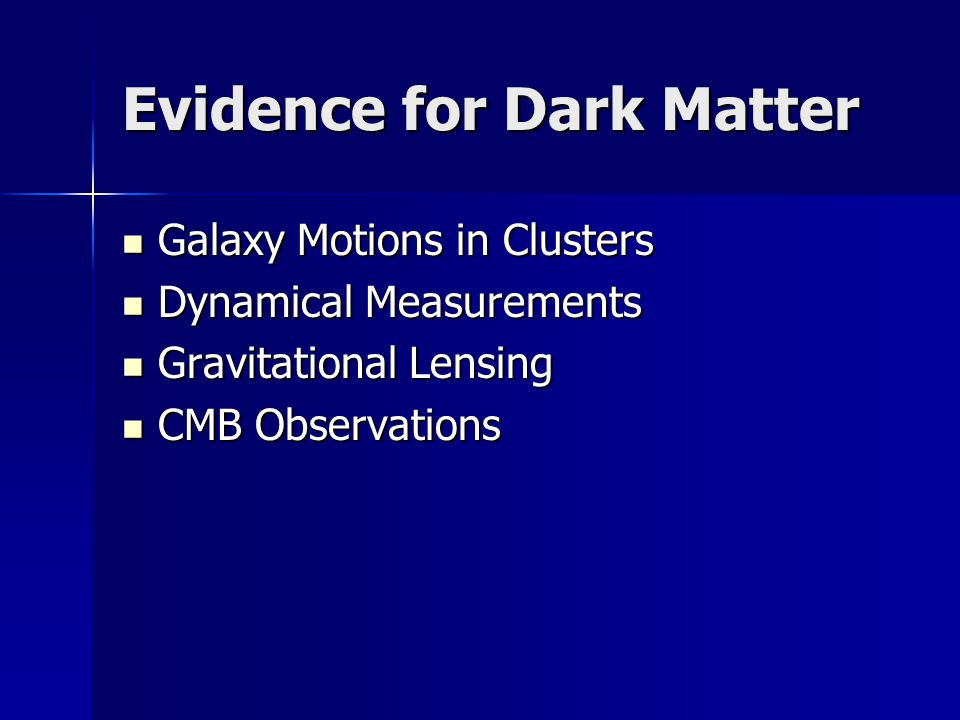 Evidence for Dark Matter Galaxy Motions in Clusters Galaxy Motions in Clusters Dynamical Measurements Dynamical Measurements Gravitational Lensing Gravitational Lensing CMB Observations CMB Observations