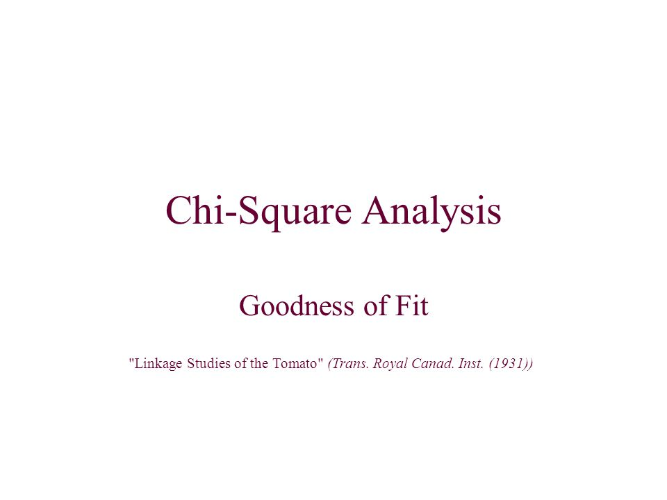 Chi-Square Analysis Goodness of Fit Linkage Studies of the Tomato (Trans.