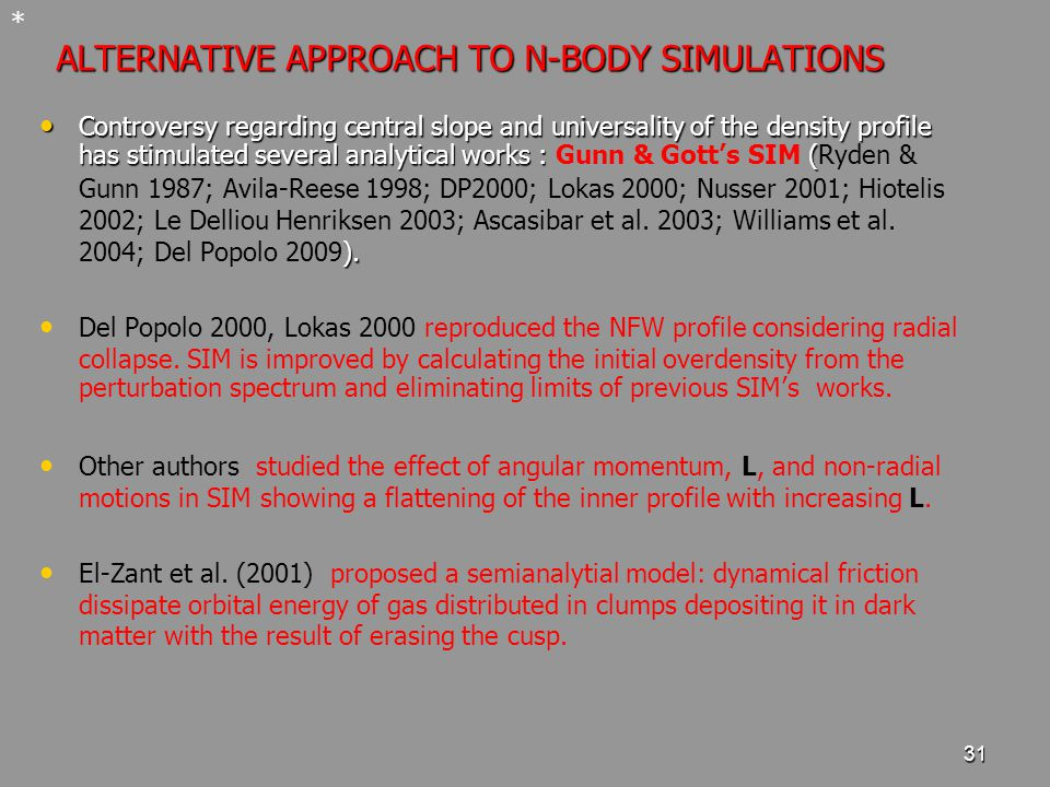31 ALTERNATIVE APPROACH TO N-BODY SIMULATIONS Controversy regarding central slope and universality of the density profile has stimulated several analytical works : ( ).