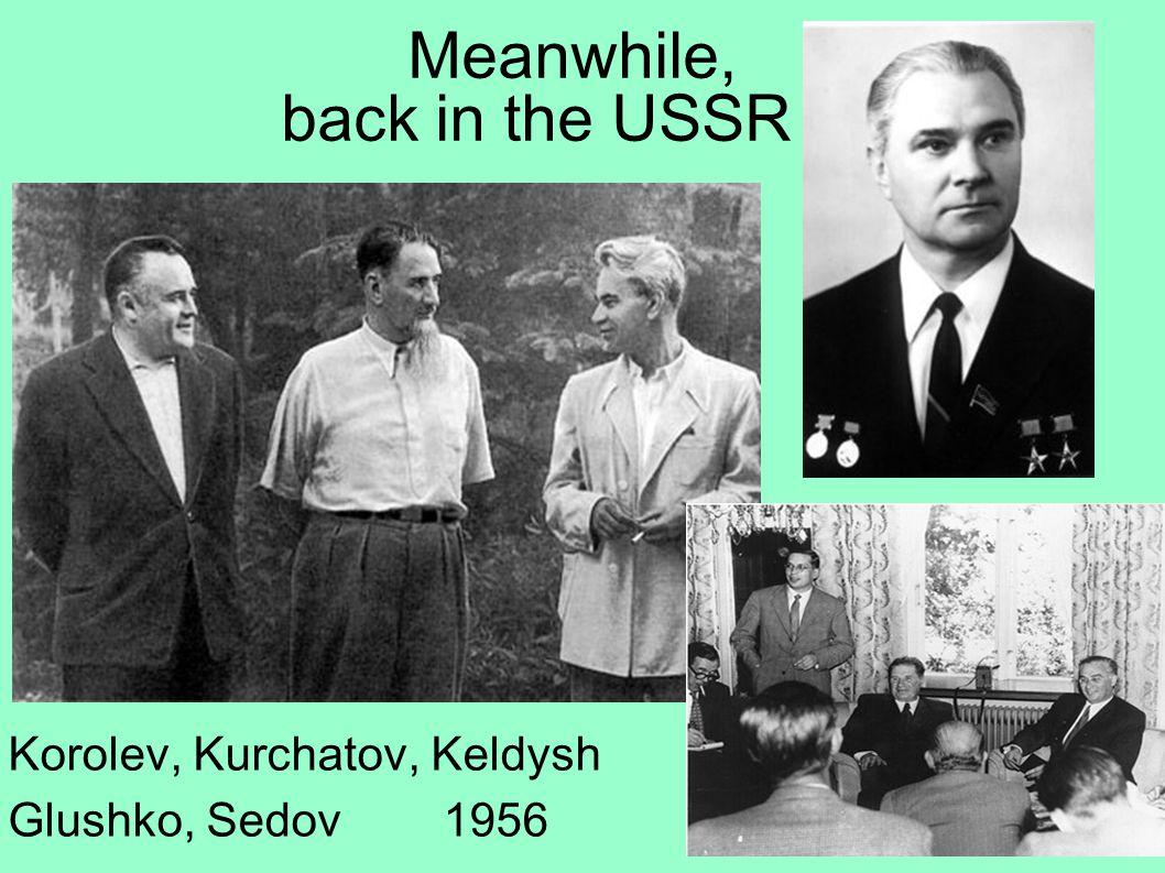 Meanwhile, back in the USSR... Korolev, Kurchatov, Keldysh Glushko, Sedov 1956