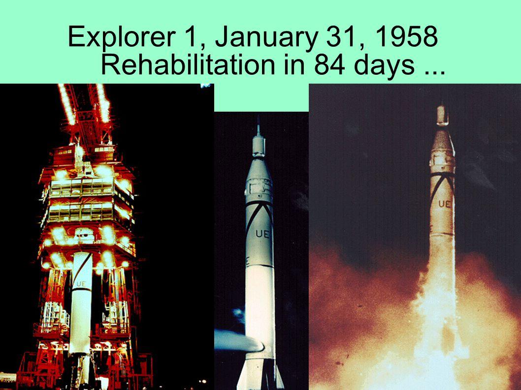 Explorer 1, January 31, 1958 Rehabilitation in 84 days...