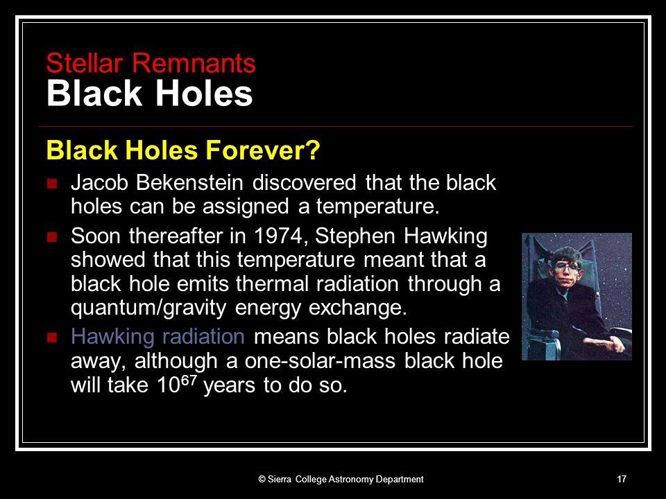 © Sierra College Astronomy Department17 Stellar Remnants Black Holes Black Holes Forever.