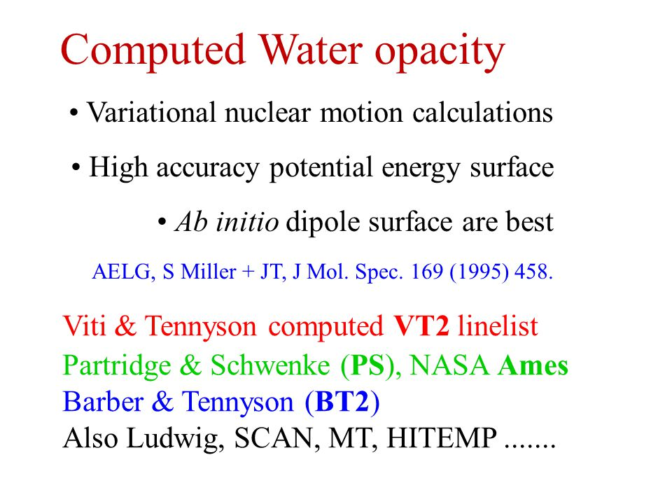 Viti & Tennyson computed VT2 linelist Partridge & Schwenke (PS), NASA Ames Barber & Tennyson (BT2)‏ Also Ludwig, SCAN, MT, HITEMP.......