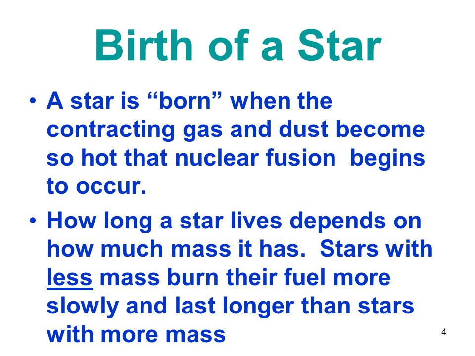 4 Birth of a Star A star is born when the contracting gas and dust become so hot that nuclear fusion begins to occur.