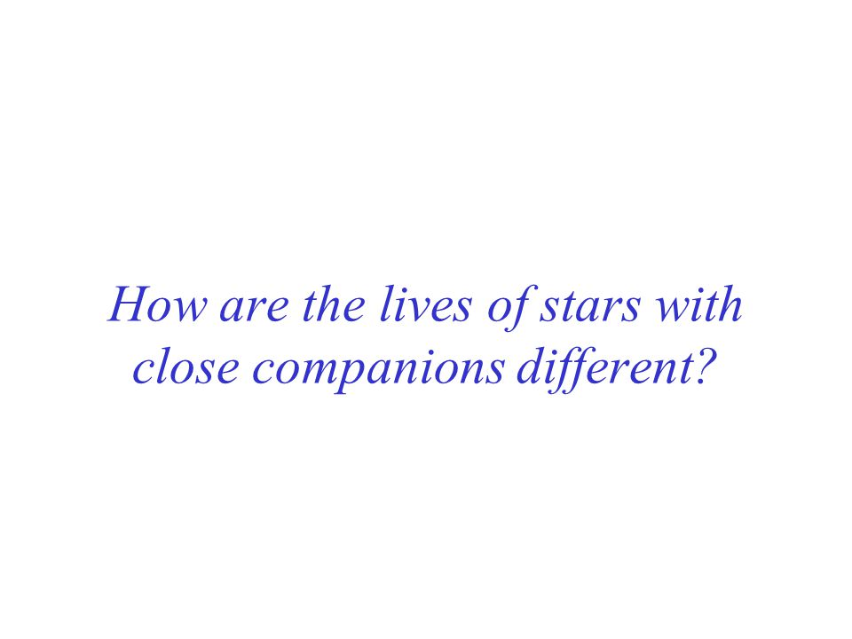 How are the lives of stars with close companions different