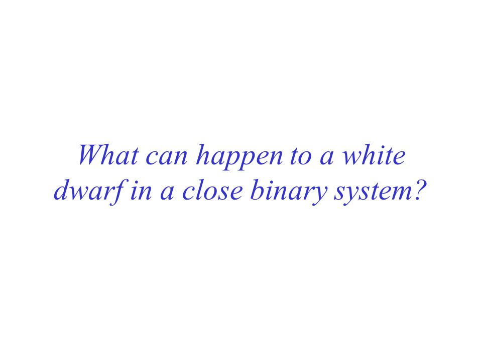 What can happen to a white dwarf in a close binary system
