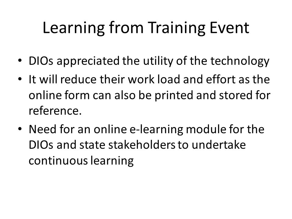 Learning from Training Event DIOs appreciated the utility of the technology It will reduce their work load and effort as the online form can also be printed and stored for reference.