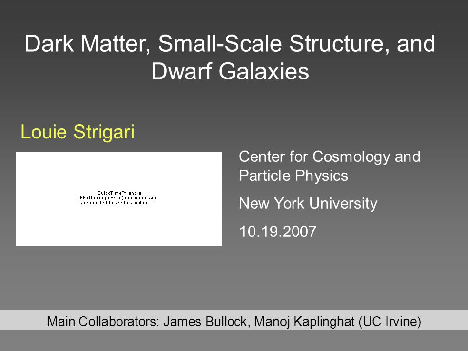 Mass Constraints: Take II The Old and the New Louie Strigari, UC Irvine 300 pc is better scale to characterize the new and old MW satellites Mass is independent of halo luminosity (Mateo 1998) Mass within tidal radius of Willman 1 ~ 2x the estimate of Martin et al.