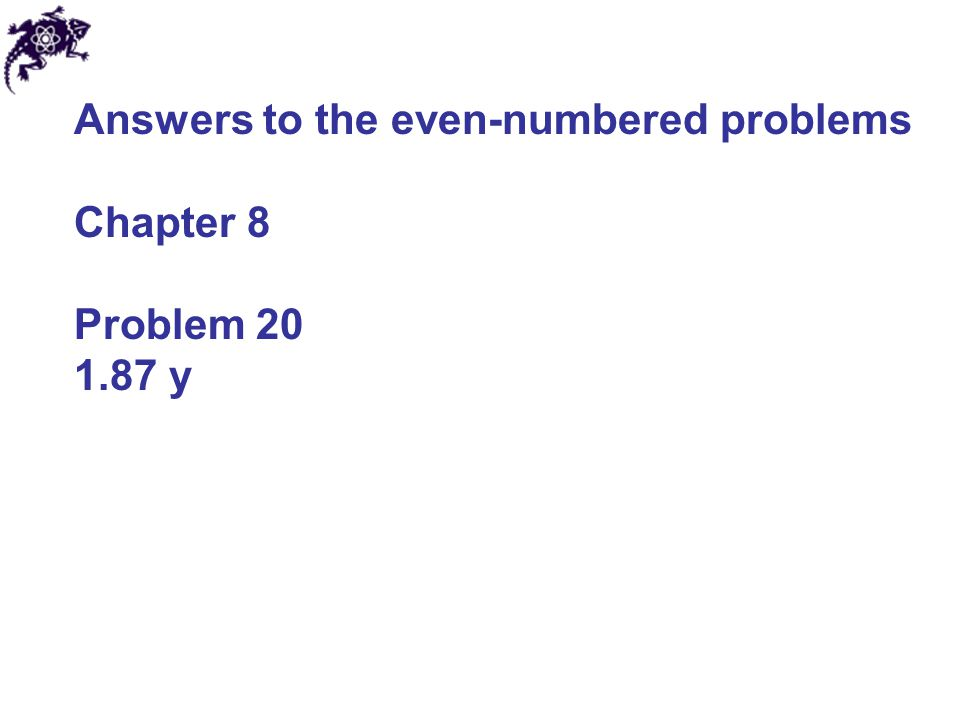 Answers to the even-numbered problems Chapter 8 Problem 20 1.87 y