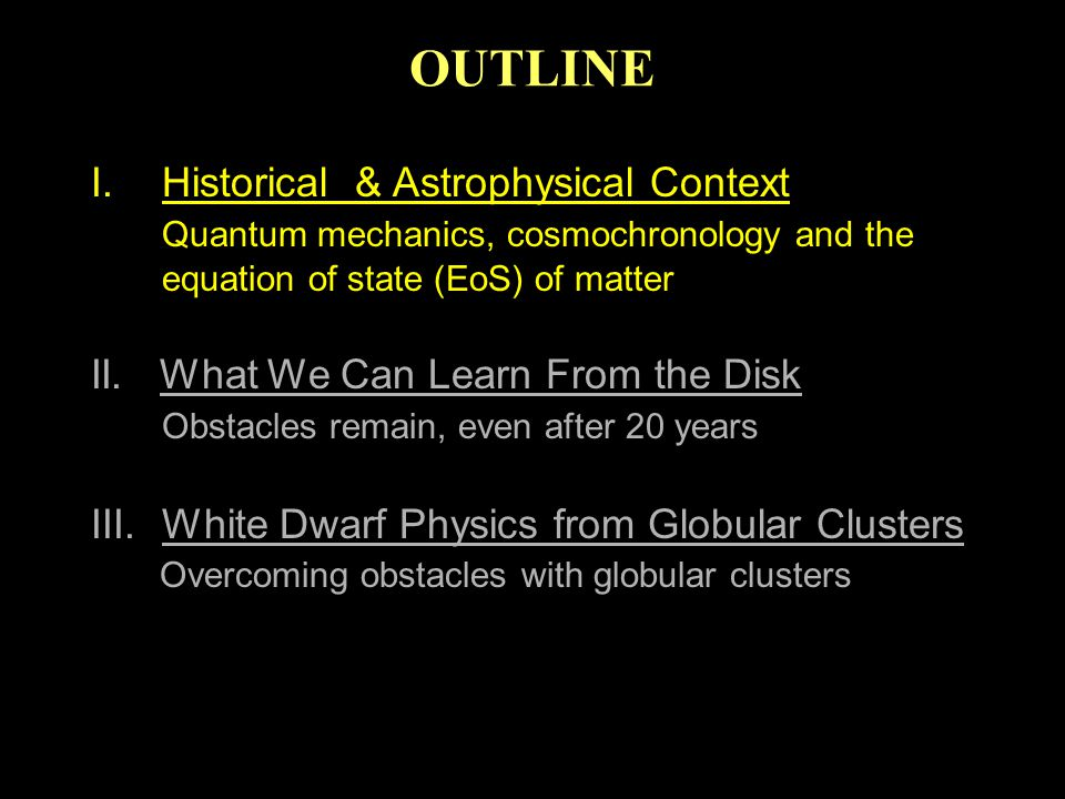 OUTLINE I.Historical & Astrophysical Context Quantum mechanics, cosmochronology and the equation of state (EoS) of matter II.