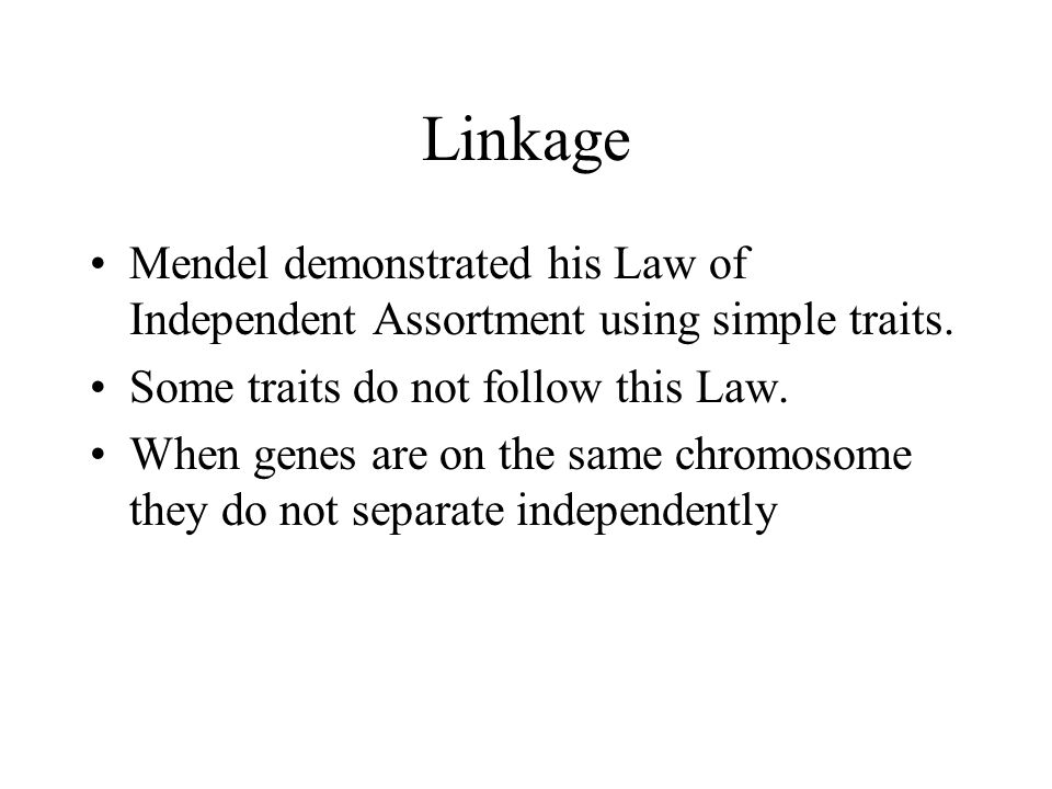 Linkage Mendel demonstrated his Law of Independent Assortment using simple traits.