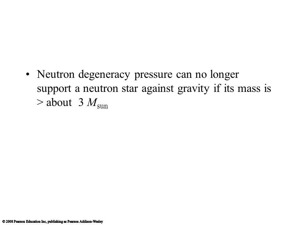 Neutron degeneracy pressure can no longer support a neutron star against gravity if its mass is > about 3 M sun