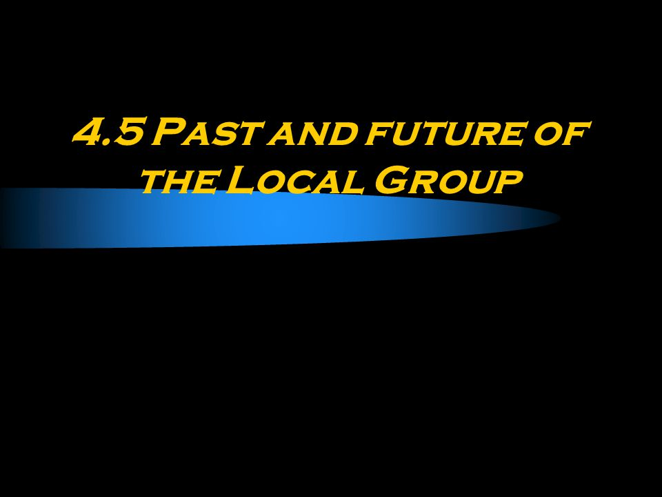 4.5 Past and future of the Local Group