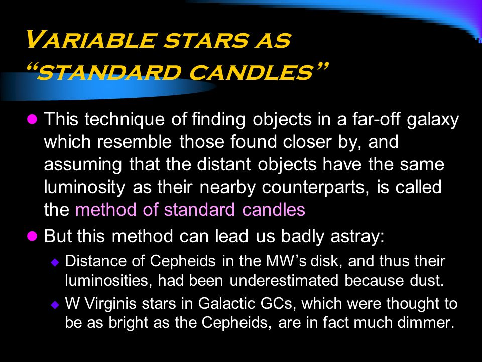 "Variable stars as ""standard candles"" This technique of finding objects in a far-off galaxy which resemble those found closer by, and assuming that the"