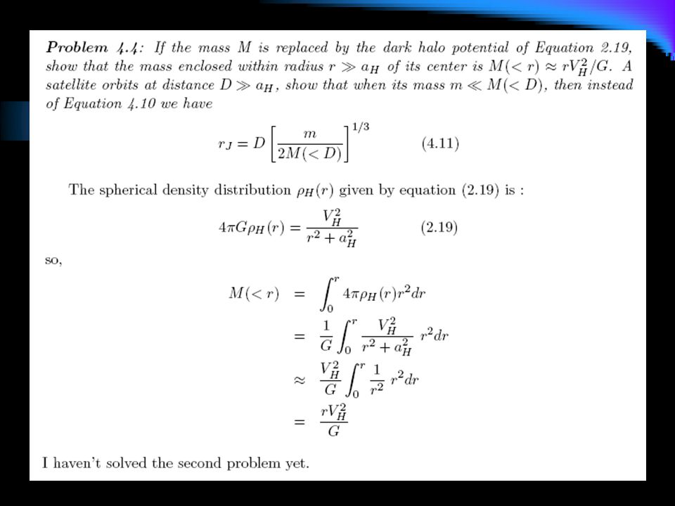 Problem 4.4 If the mass M is replaced by the 'dark halo' potential of Equation 2.19, show that the mass enclosed within radius r>>a H of its center is
