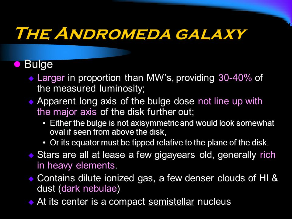 The Andromeda galaxy Bulge  Larger in proportion than MW's, providing 30-40% of the measured luminosity;  Apparent long axis of the bulge dose not l