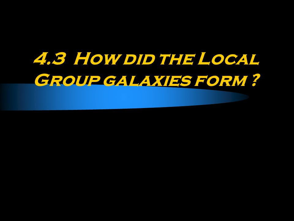 4.3 How did the Local Group galaxies form ?