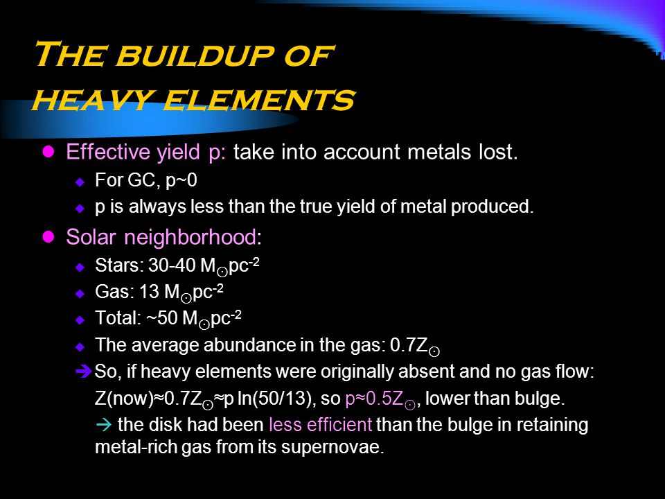 The buildup of heavy elements Effective yield p: take into account metals lost.  For GC, p~0  p is always less than the true yield of metal produced