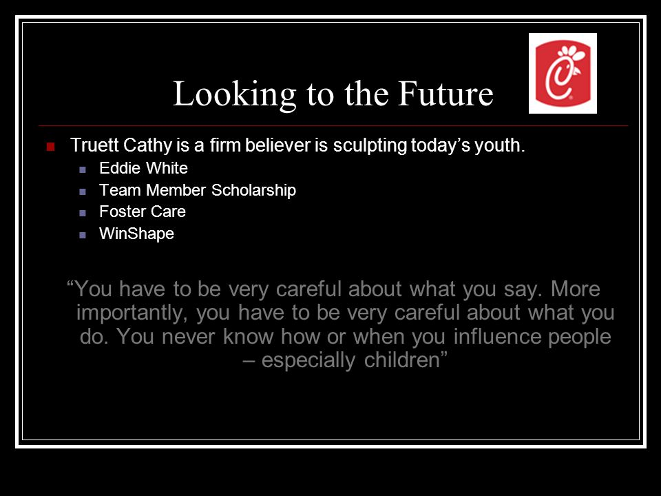 Looking to the Future Truett Cathy is a firm believer is sculpting today's youth.