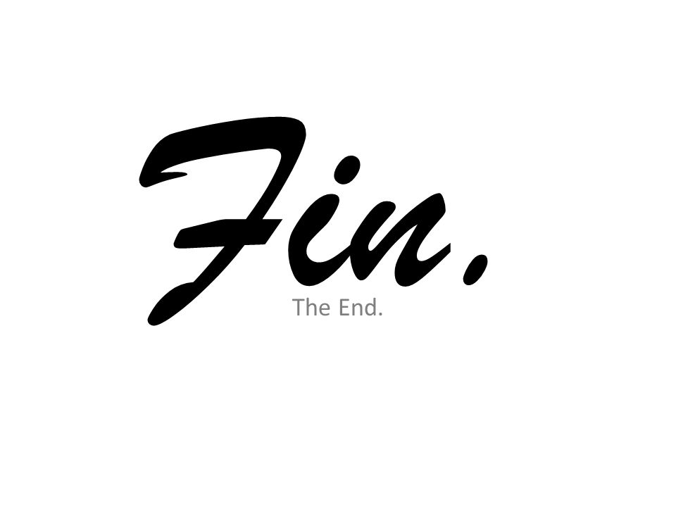 Fin. The End.